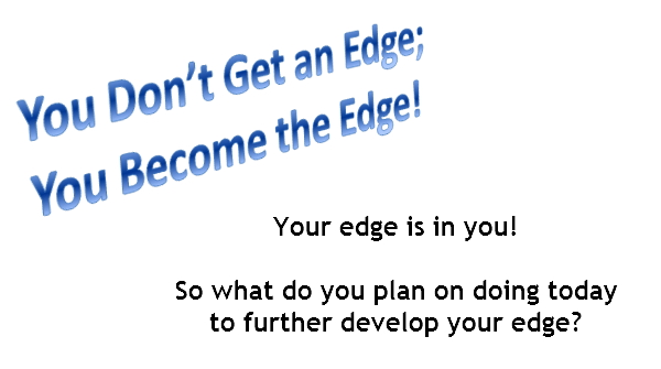 What do you plan on doing today to further develop your edge?